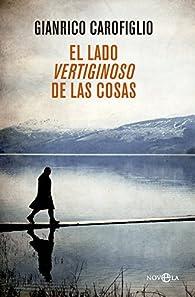 El Lado Vertiginoso De Las Cosas par Gianrico Carofiglio