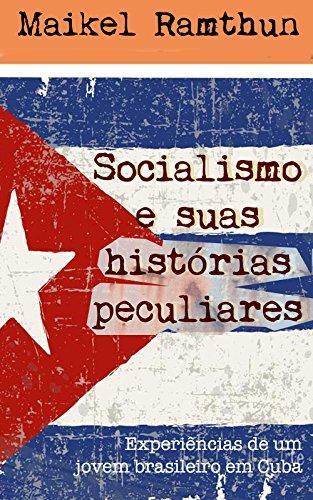 Socialismo e suas histórias peculiares: Experiências de um jovem brasileiro em Cuba (Portuguese Edition)