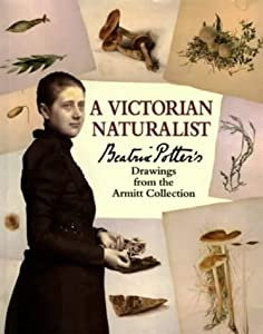 A Victorian Naturalist: Beatrix Potter's Drawings from the Armitt Collection