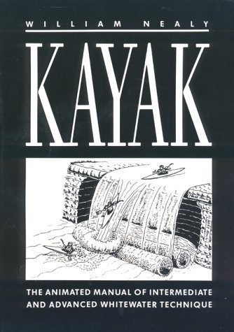 Kayak: The Animated Manual of Intermediate and Advanced Whitewater Technique 1st edition by Nealy, William (1986) Paperback