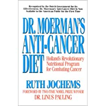 Dr. Moerman's Anti-Cancer: Holland's Revolutionary Nutritional Program for Combating Cancer