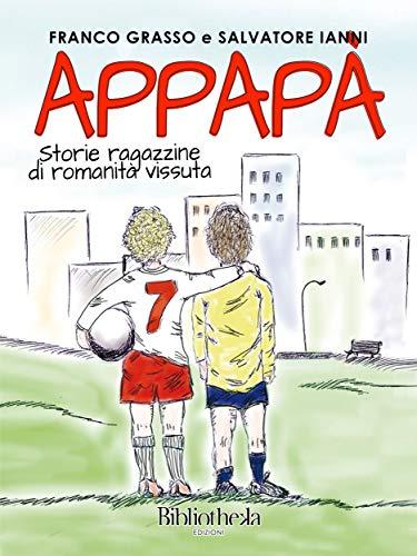 Appapà: Storie ragazzine di romanità vissuta (Italian Edition) por Franco Grasso