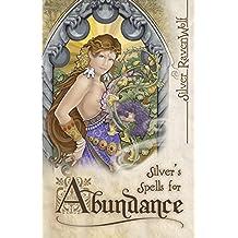 Silver's Spells for Abundance (Silver's Spells Series Book 3)