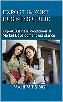 Export Import Business Guide: Global Self Learner's Choice by [Singh, Mahipat]
