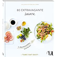 80 extravagante Salate im Handumdrehen zubereitet: TAKE EAT EASY Salate