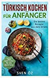 Türkisch Kochen für Anfänger: Die besten Rezepte aus dem Orient ( Tipps und Tricks für die Koch-Fans ) - Sven Öz