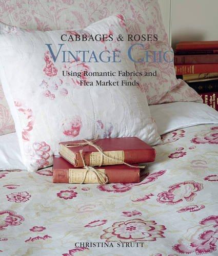 Cabbages & Roses: Vintage Chic: Using Romantic Fabrics and Flea Market Finds por Christina Strutt
