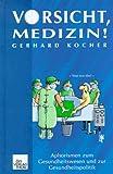 Vorsicht: Medizin. Aphorismen zum Gesundheitswesen und zur Gesundheitspolitik