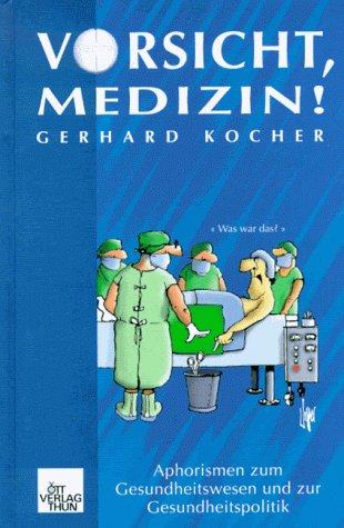 Vorsicht: Medizin!: Aphorismen zum Gesundheitswesen und zur Gesundheitspolitik
