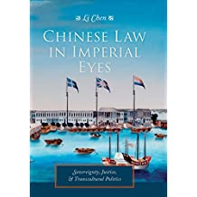 Chinese Law in Imperial Eyes – Sovereignty, Justice, and Transcultural Politics