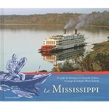 Le mississippi : Du Golfe du Mexique à la Nouvelle-Orléans, le voyage de Joseph Macé-Scaron