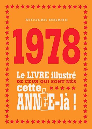 1978 - Le livre illustré de ceux qui sont nés cette année-là !