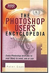 The Photoshop User's Encyclopedia: Every Photoshop Term You're Ever Likely to Need, See or Use by Peter Cope (2001-10-15) Spiral-bound