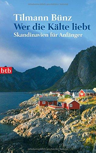 Wer die Kälte liebt: Skandinavien für Anfänger: Alle Infos bei Amazon