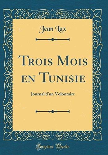 Trois Mois En Tunisie: Journal D'Un Volontaire (Classic Reprint)