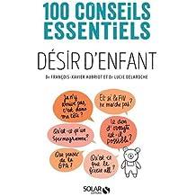 Désir d'enfant - 100 conseils essentiels