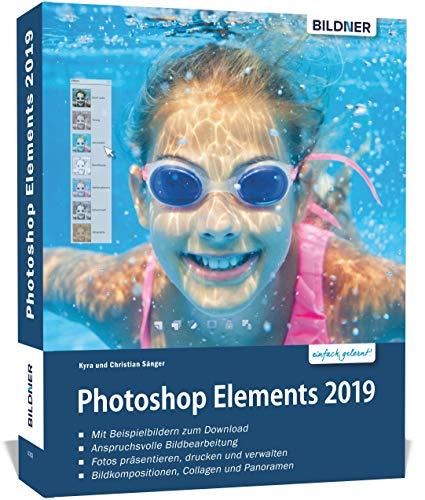 Photoshop Elements 2019 - Das umfangreiche Praxisbuch: leicht verständlich und komplett in Farbe!
