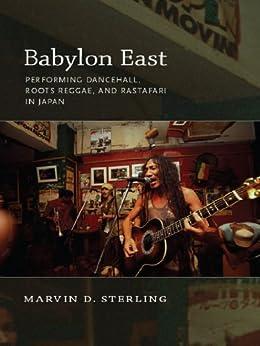 Babylon East: Performing Dancehall, Roots Reggae, and Rastafari in Japan par [Sterling, Marvin]