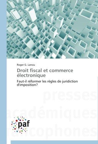 Droit fiscal et commerce électronique: Faut-il réformer les règles de juridiction d'imposition? (Omn.Pres.Franc.)