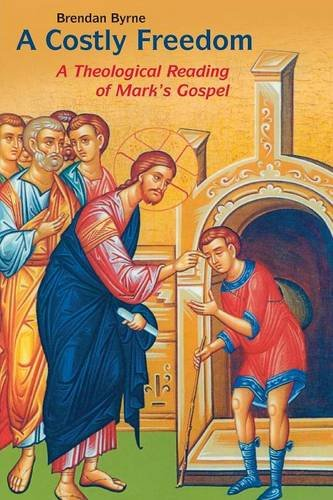 Costly Freedom: A Theological Reading of Mark's Gospel