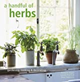 Handful of Herbs: Gardening, Cooking and Decorating