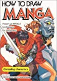 How to Draw Manga: Compiling Characters v. 1 (How to Draw Manga)