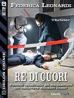Re di cuori (Delos Crime) (Italian Edition) by [Leonardi, Federica]