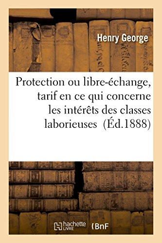 Protection ou libre-échange : tarif en ce qui concerne les intérêts des classes laborieuses