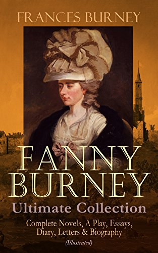 FANNY BURNEY Ultimate Collection: Complete Novels, A Play, Essays, Diary, Letters & Biography (Illustrated): Evelina, Cecilia, Camilla, The Wanderer, The ... Relative to the French Emigrant Clergy … thumbnail