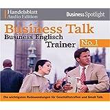 Business Talk Englisch Trainer No.1: Die wichtigsten Redewendungen für Geschäftstreffen und Small Talk