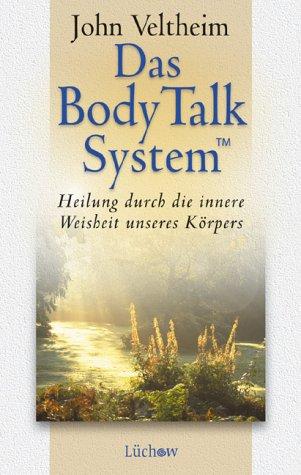 Das Body Talk System. Heilung durch die innere Intelligenz unseres Körpers