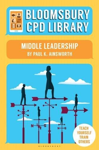 Bloomsbury CPD Library: Becoming a middle leader by Paul Ainsworth (2016-03-24)