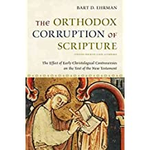 [(The Orthodox Corruption of Scripture : The Effect of Early Christological Controversies on the Text of the New Testament)] [By (author) Bart D. Ehrman] published on (July, 2011)