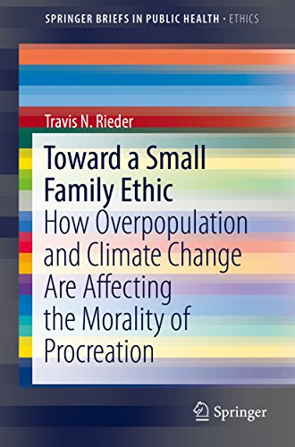 Toward a Small Family Ethic: How Overpopulation and Climate Change Are Affecting the Morality of Procreation (SpringerBriefs in Public Health) (English Edition)