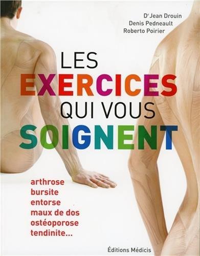 Les exercices qui vous soignent : arthrose, bursite, entorse, maux de dos, ostéropose, tendinite
