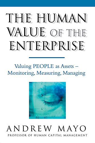 The Human Value Of The Enterprise: Valuing People as Assets - Monitoring, Measuring, Managing por Andrew Mayo