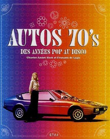 Auto 70's : Des années pop au disco par Charles-André Huet