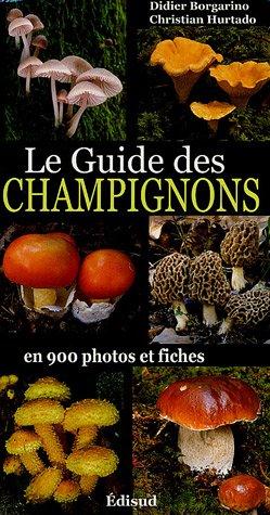 Le Guide des Champignons : En 900 photos et fiches