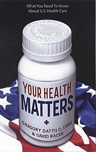 Your Health Matters: What You Need to Know about U.S. Health Care by Gregory Dattilo (2006-04-06)