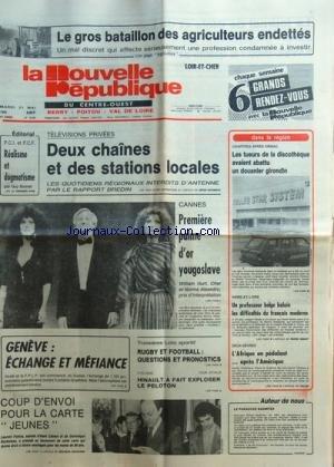 NOUVELLE REPUBLIQUE (LA) [No 12350] du 21/05/1985 - LE GROS BATAILLON DES AGRICULTEURS ENDETTES - TELES PRIVEES / 2 CHAINES ET DES STATIONS LOCALES - REALISME ET DOGMATISME PAR BONNET - A CANNES - WILLIAM HURT - CHER ET NORMA ALEANDRO - LES SPORTS - L'AFRIQUE EN PEDALANT APRES L'AMERIQUE - UN PROF. BELGE BALAIE LES DIFFICULTES DU FRANCAIS MODERNE - CHARTRES APRES VIRSAC / LES TUEURS DE LA DISCOTHEQUE AVAIENT ABATTU UN DOUANIER GIRONDIN par Collectif