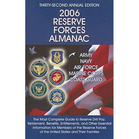 2006 Reserve Forces Almanac: Army, Navy, Air Force, Marine Corps, Coast Guard : The Most Complete Guide to Reserve Drill Pay, Retirement, Benefits, Entitlements, and Other Essent - Holley Marine