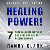 Healing Power!: 7 Supernatural Methods God Uses for You to Receive Healing: Eternal Truth, Book 1