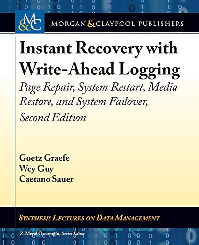 Instant Recovery with Write-Ahead Logging: Page Repair, System Restart, Media Restore, and System Failover, Second Edition (Synthesis Lectures on Data Management) -