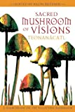 Sacred Mushroom of Visions: A Sourcebook on the Psilocybin Mushroom: Teonanacatl - A Sourcebook on the Psilocybin Mushroom by Ralph Metzner (2005-02-22)