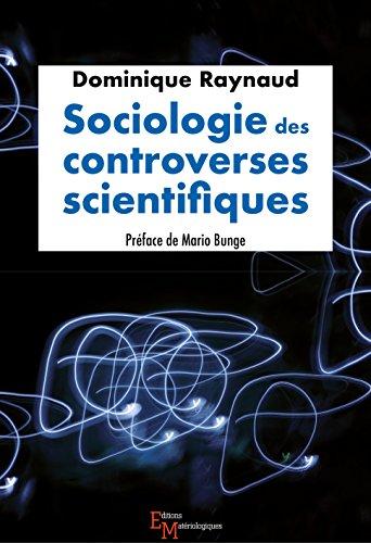 Sociologie des controverses scientifiques: De la philosophie des sciences (Sciences & Philosophie) par Dominique Raynaud