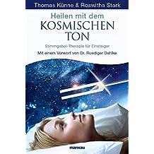 Heilen mit dem kosmischen Ton: Stimmgabel-Therapie für Einsteiger. Mit einem Vorwort von Dr. Ruediger Dahlke