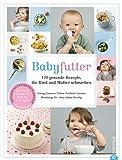 Babyfutter: 120 gesunde Rezepte, die Kind und Mutter schmecken