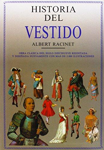 Historia del Vestido: Obra Clásica del Siglo Diecinueve Reeditada y Diseñada Nuevamente con más de 2.000 Ilustraciones (Coleccionismo) por Albert Racinet
