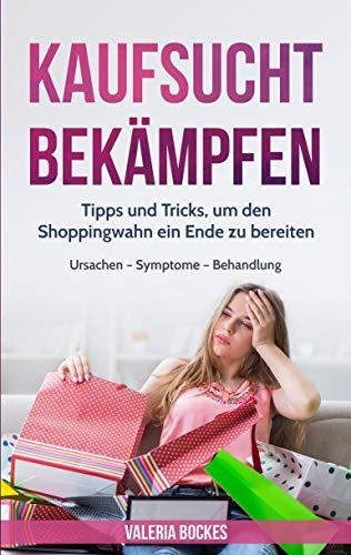 Kaufsucht bekämpfen: Tipps und Tricks, um den Shoppingwahn ein Ende zu bereiten - Ursachen - Symptome - Behandlung