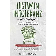 Histamin-Intoleranz für Anfänger: Lebensmittelallergie oder Histaminunverträglichkeit? inkl. Lebensmittel-/Medikamentenlisten.  Ketogene Ernährung – Wenn die Keto-Grippe nicht verschwinden will